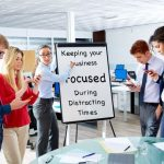Keeping Your Washington DC Business Focused During Distracting Times